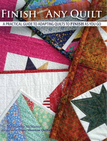 Finish (almost) Any Quilt - A Practical Guide to Adapting Quilts to Finish As You Go ebook by Marguerita McManus