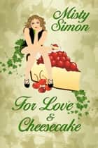 For Love and Cheesecake ebook by Misty  Simon