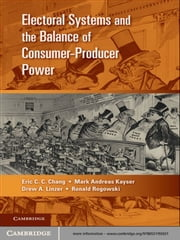 Electoral Systems and the Balance of Consumer-Producer Power ebook by Eric C. C. Chang,Mark Andreas Kayser,Drew A. Linzer,Ronald  Rogowski