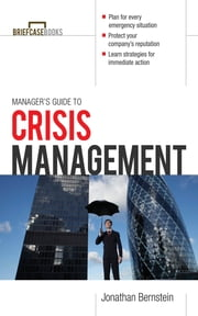 Manager's Guide to Crisis Management ebook by Jonathan Bernstein