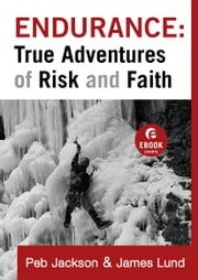 Endurance: True Adventures of Risk and Faith (Ebook Shorts) ebook by Peb Jackson,James Lund