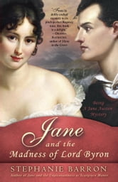 Jane and the Madness of Lord Byron - Being A Jane Austen Mystery ebook by Stephanie Barron