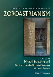 The Wiley-Blackwell Companion to Zoroastrianism ebook by Michael Stausberg,Anna Tessmann,Yuhan Sohrab-Dinshaw Vevaina