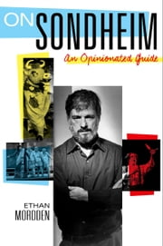 On Sondheim - An Opinionated Guide ebook by Ethan Mordden