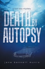Death by Autopsy - A Toni Day Mystery ebook by Jane Bennett Munro