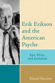 Erik Erikson and the American Psyche - Ego, Ethics, and Evolution ebook by Daniel Burston