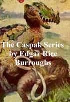 Edgar Rice Burroughs: The Caspak Series, all three novels ebook by Edgar Rice Burroughs
