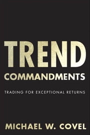Trend Commandments: Trading for Exceptional Returns ebook by Covel, Michael W.