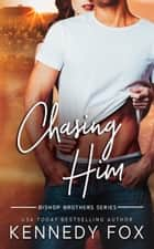 Chasing Him ebook by Kennedy Fox