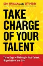 Take Charge of Your Talent ebook by Don Maruska,Jay Perry