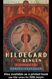 Hildegard of Bingen: A Visionary Life ebook by Flanagan, Sabina