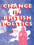 Change In British Politics ebook by Hugh Berrington