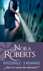 Le secret des diamants : l'intégrale de la série - 3 romans ebook by Nora Roberts