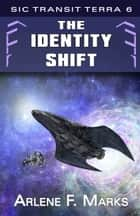 The Identity Shift - Sic Transit Terra Book 6 ebook by