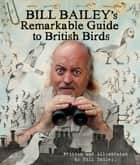 Bill Bailey's Remarkable Guide to British Birds ebook by Bill Bailey