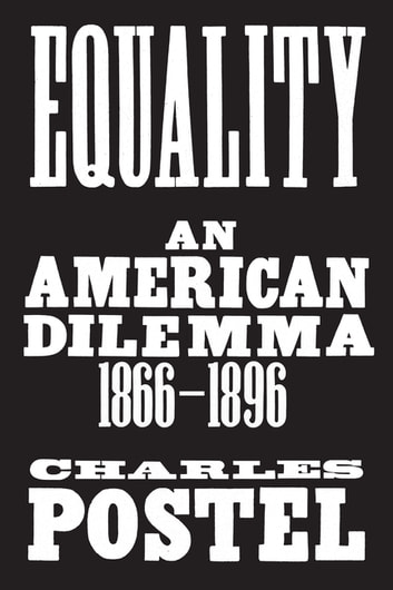 Equality - An American Dilemma, 1866-1896 ebook by Charles Postel