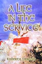 A Life in the Service ebook by Roberta Pescow