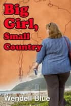 Big Girl, Small Country ebook by Wendell Blue