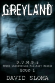 Greyland: D.U.M.B.s (Deep Underground Military Bases) - Book 1 ebook by David Sloma