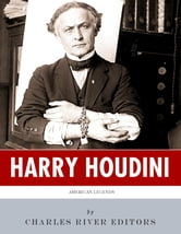 American Legends: The Life of Harry Houdini ebook by Charles River Editors