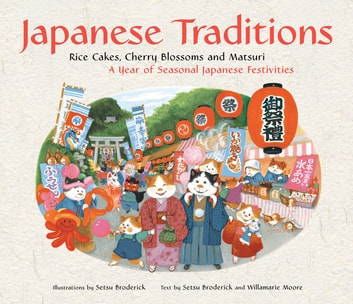 Japanese Traditions - Rice Cakes, Cherry Blossoms and Matsuri: A Year of Seasonal Japanese Festivities ebook by Setsu Broderick,Willamarie Moore