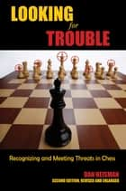 A guide to chess improvement the best of novice nook ebook by dan looking for trouble recognizing and meeting threats in chess ebook by dan heisman fandeluxe Images
