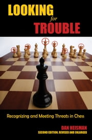 Looking for Trouble - Recognizing and Meeting Threats in Chess ebook by Dan Heisman