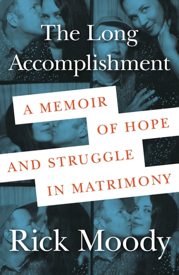 The Long Accomplishment - A Memoir of Hope and Struggle in Matrimony ebook by Rick Moody