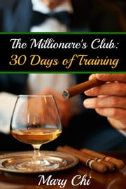 The Millionaire's Club - 30 Days of Training ebook by Mary Chi