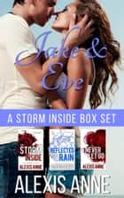 Jake and Eve - A Storm Inside Box Set ebook by Alexis Anne