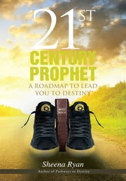 21st Century Prophet - A roadmap to lead you to destiny ebook by Sheena Ryan