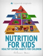 Nutrition for Kids: Healthy Eating Habits for Children ebook by Aileen Wen