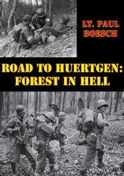 Road To Huertgen: Forest In Hell [Illustrated Edition] eBook by Lt. Paul Boesch