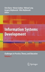 Information Systems Development - Challenges in Practice, Theory, and Education Volume 2 ebook by Chris Barry,Kieran Conboy,Michael Lang,Gregory Wojtkowski,Wita Wojtkowski