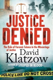 Justice Denied - The Role of Forensic Science in the Miscarriage of Justice ebook by David Klatzow