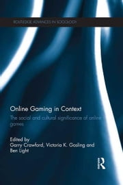 Online Gaming in Context - The social and cultural significance of online games ebook by