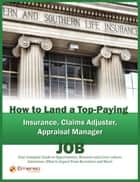 How to Land a Top-Paying Insurance, Claims Adjuster, Appraisal Manager Job: Your Complete Guide to Opportunities, Resumes and Cover Letters, Interview ebook by Andrews, Brad