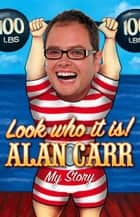 Look who it is!: My Story 電子書籍 by Alan Carr