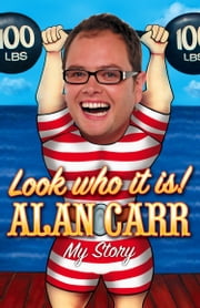 Look who it is!: My Story ebook by Alan Carr