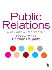 Public Relations - A Managerial Perspective ebook by Dr Danny Moss,Barbara DeSanto