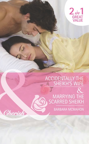 Accidentally the Sheikh's Wife / Marrying the Scarred Sheikh: Accidentally the Sheikh's Wife (Jewels of the Desert, Book 1) / Marrying the Scarred Sheikh (Jewels of the Desert, Book 2) (Mills & Boon Romance) ebook by Barbara McMahon