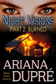 Night Visions: Burned (Part 2 of a 4 part Serial) ebook by Ariana Dupre