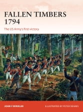 Fallen Timbers 1794 - The US Army's first victory ebook by John F. Winkler