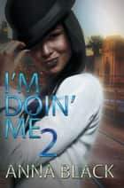 I'm Doin' Me 2 ebook by Anna Black