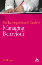 The Teaching Assistant's Guide to Managing Behaviour ebook by Dr Jill Morgan