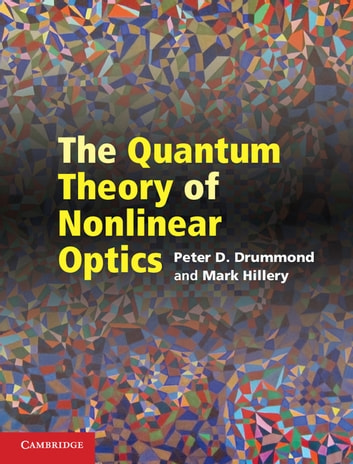 The Quantum Theory of Nonlinear Optics ebook by Peter D. Drummond,Mark Hillery