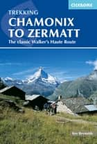 Chamonix to Zermatt - The Classic Walker's Haute Route ebook by Kev Reynolds