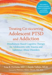 Treating Co-occurring Adolescent PTSD and Addiction - Mindfulness-Based Cognitive Therapy for Adolescents with Trauma and Substance-Abuse Disorders ebook by Lisa R. Fortuna, MD,Zayda Vallejo, MLitt,Florence Meleo-Meyer, MS, MA