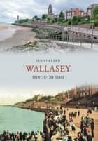 Wallasey Through Time ebook by Ian Collard
