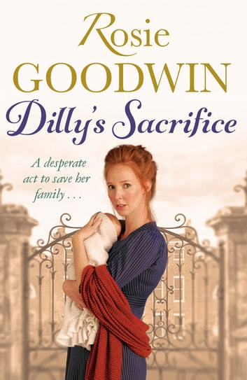 Dilly's Sacrifice - The gripping saga of a mother's love from a much-loved Sunday Times bestselling author ebook by Rosie Goodwin